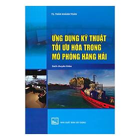 Ứng Dụng Kỹ Thuật Tối Ưu Hóa Trong Mô Phỏng Hàng Hải (Sách Chuyên Khảo)