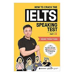 How To Crack The IELTS Speaking Test - Part 1 ( Mọi Điều Cần Biết Cho Band 6, 7 và 8 IELTS Speaking) (Quà Tặng Card đánh dấu sách đặc biệt)