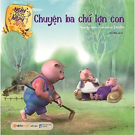 [Download sách] Chuyện Ba Chú Lợn Con (Tái Bản 2020)