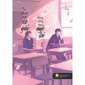 Sách - Tôi Thích Một Cô Gái Nhưng Chẳng Dám Ngỏ Lời (tặng kèm bookmark)
