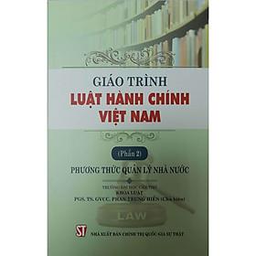 Giáo Trình Luật Hành Chính Việt Nam (Phần 2) Phương Thức Quản Lý Nhà Nước