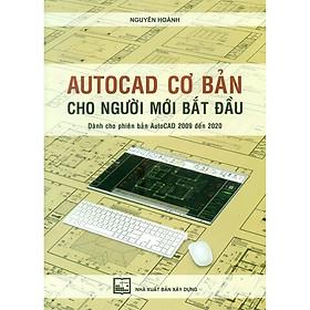 AutoCAD Cơ Bản Cho Người Mới Bắt Đầu (Dành Cho Phiên Bản AutoCAD 2009 Đến 2020)