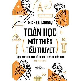 Sách - Toán Học, Một Thiên Tiểu Thuyết (tặng kèm bookmark thiết kế)