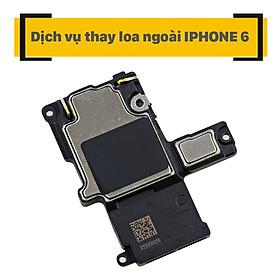 Dịch Vụ Thay Loa Ngoài iPhone 6