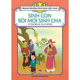 Tranh Truyện Dân Gian Việt Nam: Sinh Con Rồi Mới Sinh Cha (Tái Bản 2018)