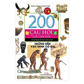 200 Câu Hỏi & Lời Giải Đáp - Những Nền Văn Minh Cổ Đại (Tái Bản)