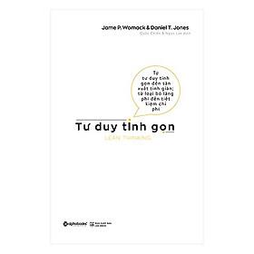 Sách Kinh Tế:  Tư Duy Tinh Gọn - (Bạn Đồng Hành của Các Nhà Quản Lý / Tặng Kèm Postcard Greenlife)