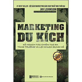 Marketing Du Kích - Kế Hoạch Tác Chiến Tạo Ra Tăng Trưởng Bùng Nổ Lợi Nhuận