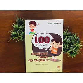 Sách rèn luyện tư duy cho học sinh - 100 câu đố rèn luyện tư duy khám phá cuộc sống