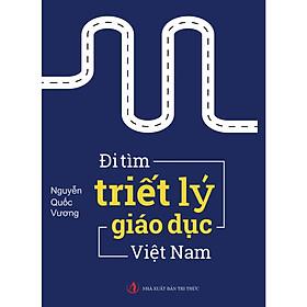 Đi Tìm Triết Lý Giáo Dục Việt Nam ( tái bản lần 1)