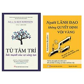 Combo 2 cuốn : Từ Tâm Trí - Sức Mạnh Của Sự Sáng Tạo + Người Lãnh Đạo Không Quyết Định Vội Vàng