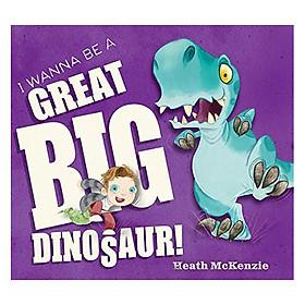 I Wanna Be A Great Big Dinosaur