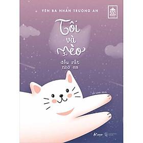 Tôi Và Mèo Đều Rất Nhớ Em [Tặng Kèm 1 Postcard Và Bộ 9 Sticker Mèo Dễ Thương - Số Lượng Có Hạn]