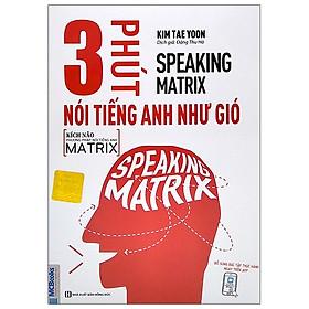 Speaking Matrix - 3 Phút Nói Tiếng Anh Như Gió