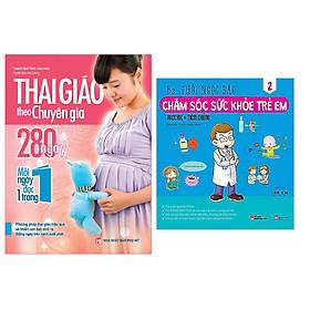 Combo sách Thai Giáo Theo Chuyên Gia - 280 Ngày - Mỗi Ngày Đọc Một Trang+ Chăm Sóc Sức Khỏe Trẻ Em (Tập 2)