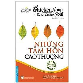 Sách - Chicken Soup for the Golden Soul - Những tâm hồn cao thượng - First News