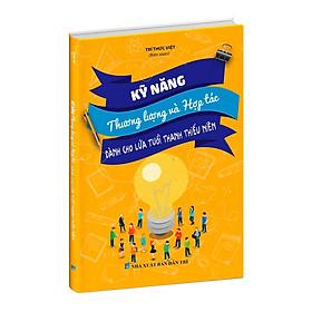 Sách Kỹ năng thương lượng và hợp tác dành cho học sinh (Từ 13 - 19 tuổi)
