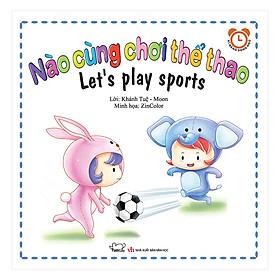 Bộ Kỹ Năng Trong Sinh Hoạt I - Nào Cùng Chơi Thể Thao - Let's Play Sports (Song Ngữ Việt - Anh)