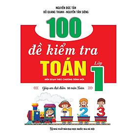 100 ĐỀ KIỂM TRA TOÁN LỚP 1 (Biên soạn theo chương trình mới của Bộ)