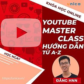 Khóa học MARKETING - Youtube MasterClass - Cách xây dựng 1 kênh Youtube triệu views [UNICA.VN