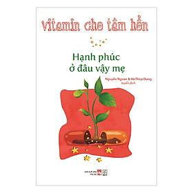 Vitamin Cho Tâm Hồn - Hạnh Phúc Ở Đâu Vậy Mẹ