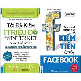 Combo Sách Cực Hay Chỉ Dẫn Cụ Thể Cách Kinh Doanh Và Kiếm Tiền Từ Internet ( Tôi Đã Kiếm 1 Triệu Đô Đầu Tiên Trên Internet Như Thế Nào Và Bạn Cũng Có Thể Làm Như Thế + Bán Hàng, Quảng Cáo Và Kiếm Tiền Trên Facebook )