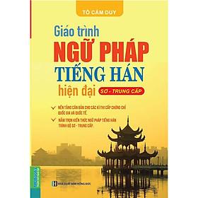 Giáo trình ngữ pháp tiếng Hán hiện đại – Sơ Trung Cấp (Tái bản 2018)