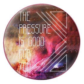 Gối Ôm Tròn The Pressure Is Gối Ôm Trònod For You - GOZTE016
