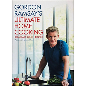 Gordon Ramsay's Ultimate Home Cooking : Breakfast Lunch Dinner