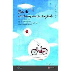 Sách - Đợi Đi Vết Thương Nào Rồi Cũng Lành ( tặng kèm Bookmark Sáng tạo )