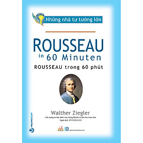 Nhà Tư Tưởng Lớn - Rousseau Trong 60 Phút