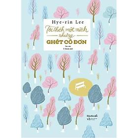 Sách - Tôi Thích Một Mình Nhưng Ghét Cô Đơn (tặng kèm bookmark)