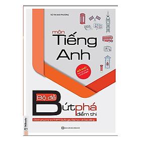 Bộ Đề Bứt Phá Điểm Thi Môn Tiếng Anh (Chinh Phục Kỳ Thi THPT Quốc Gia, Đại Học Và Cao Đẳng) (Tặng kèm Kho Audio Books)