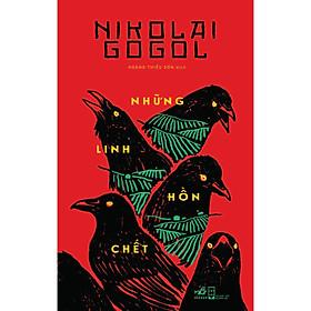 Cuốn Sách Tiểu Thuyết Lãng Mạn Hay Của Nikolai Gogol: Những Linh Hồn Chết