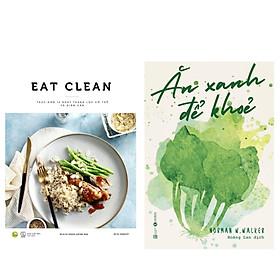 Combo Sách Nấu Ăn: Ăn Xanh Để Khỏe + EAT CLEAN - Thực Đơn 14 Ngày Thanh Lọc Cơ Thể Và Giảm Cân (Bộ 2 Cuốn Sách Giúp Cơ Thể Khỏe, Đẹp - Tặng Kèm Bookmark Green Life)