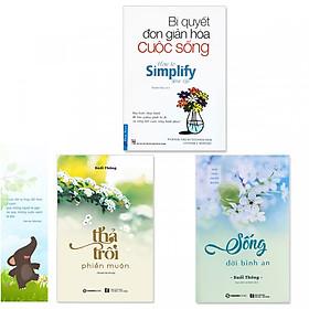 Combo 3 quyển : Bí Quyết Đơn Giản Hóa Cuộc Sống, Thả Trôi Phiền Muộn, Sống Đời Bình An (Tặng kèm bookmark danh ngôn hình voi)