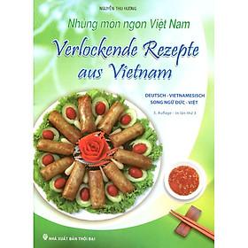 Những Món Ngon Việt Nam (Song Ngữ Đức - Việt) - Verlockende Rezepte Aus Vietnam (Deutsch - Vietnamesisch)