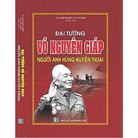 Đại tướng Võ Nguyên Giáp Người Anh Hùng Huyền Thoại