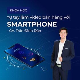 Tự tay làm video bán hàng với smartphone