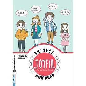 Joyful Chinese - Vui học tiếng Trung -  Ngữ pháp ( TẶNG Kèm Bookmark Cổ Phong LH )
