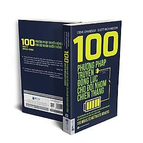 100 Phương Pháp Truyền Động Lực Cho Đội Nhóm Chiến Thắng(Tặng E-Book Bộ 10 Cuốn Sách Hay Về Kỹ Năng, Đời Sống, Kinh Tế Và Gia Đình - Tại App MCbooks)