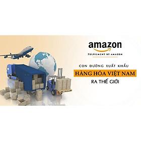 Khóa học KINH DOANH - Amazon FBA - Con đường xuất khẩu hàng hóa Việt Nam ra thế giới