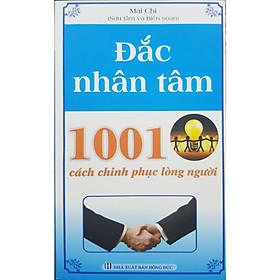 Đắc nhân tâm - 1001 cách chinh phục lòng người ( Mai Chi sưu tầm và biên soạn )