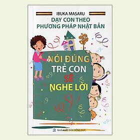 Dạy Con Theo Phương Pháp Nhật Bản - Nói Đúng Trẻ Con Sẽ Nghe Lời