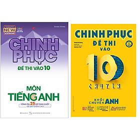 Combo Chinh Phục Đề Thi Vào 10 Chuyên - Khối Chuyên Anh+Chinh Phục Đề Thi Vào 10 Môn Tiếng Anh (Tái Bản)