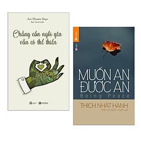 Combo Sách Kỹ Nằng Sống: Chẳng Cần Ngồi Yên Vẫn Có Thể Thiền + Muốn An Được An (Tái Bản) - (Những Cuốn Sách Mang Lại Hạnh Phúc)
