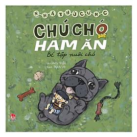 Nhà Thú Cưng - Chú Chó Ham Ăn - Bé Tập Nuôi Chó