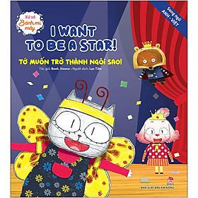 Xứ Sở Bánh Mì Mây: I Want To Be A Star! - Tớ Muốn Trở Thành Ngôi Sao! - Song ngữ Anh–Việt (Tái Bản 2020)