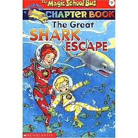 The Magic School Bus Chapter Book #07: The Great Shark Escape - Chuyến Xe Khoa Học Kỳ Thú