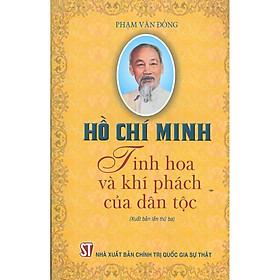 Hồ Chí Minh -  Tinh Hoa Và Khí Phách Của Dân Tộc (Tái bản)